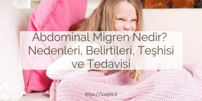 Abdominal migren nedir? karın migreni nedenleri, belirtileri, teşhisi, tedavisi