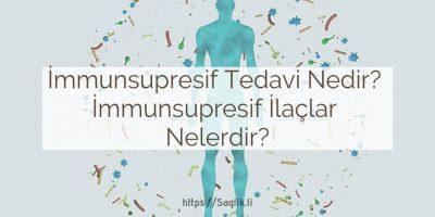 immunsupresif tedavi nedir? immunsupresif ilaçlar nelerdir