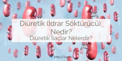 Diüretik nedir? idrar söktürücü nedir? diüretikler nelerdir? diüretik ilaçlar