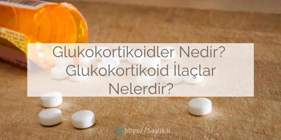 Glukokortikoidler nedir? glukokortikoid ilaçlar nelerdir? glukokortikoidlerin yan etkileri ve risk faktörleri