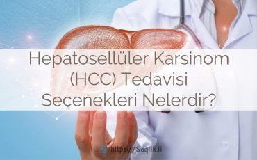 Hepatosellüler karsinom tedavisi seçenekleri nelerdir? HCC tedavisi, karaciğer kanseri tedavileri