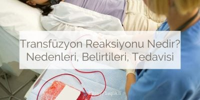 Transfüzyon reaksiyonu nedir? Transfüzyon reaksiyonu nedenleri, belirtileri ve tedavisi