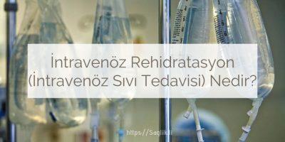 İntravenöz Rehidratasyon (İntravenöz Sıvı Tedavisi) Nedir?