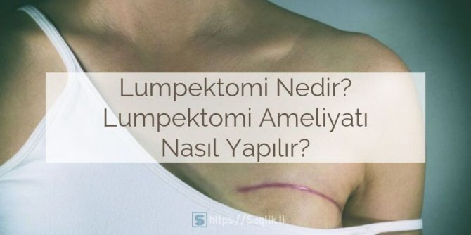 Lumpektomi Nedir? Lumpektomi Ameliyatı Nasıl Yapılır?