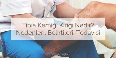 Tibia Kemiği Kırığı Nedir? Nedenleri, Belirtileri, Tedavisi, İyileşme Süreci