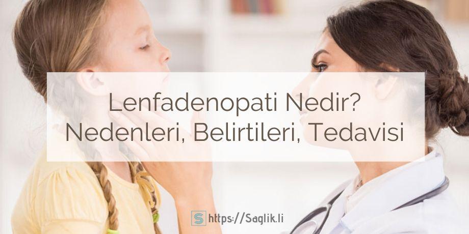 Lenfadenopati Nedir? Nedenleri, Belirtileri ve LAP Tedavisi, LAP nedir
