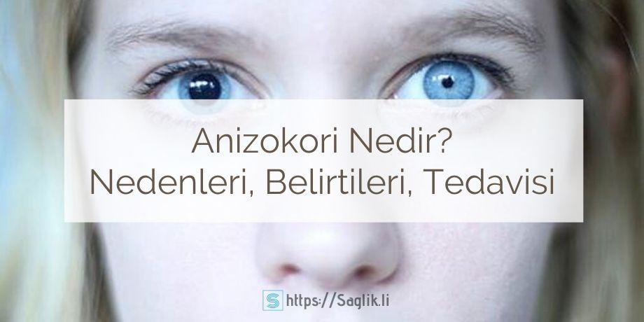 Anizokori nedir? Anizokori nedenleri nelerdir? Anizokori belirtileri ve tedavisi, anizokorik göz