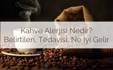 Kahve alerjisi nedir, kahve alerjisi belirtileri, kahve alerji yapar mı, kahve alerjisine ne iyi gelir