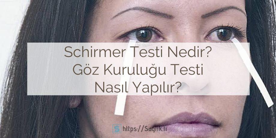 Schirmer testi nedir? Schirmer testi neden yapılır? Schirmer testi değerlendirme, yorumlama, sonuçlarıi göz kuruluğu testi nasıl yapılır?