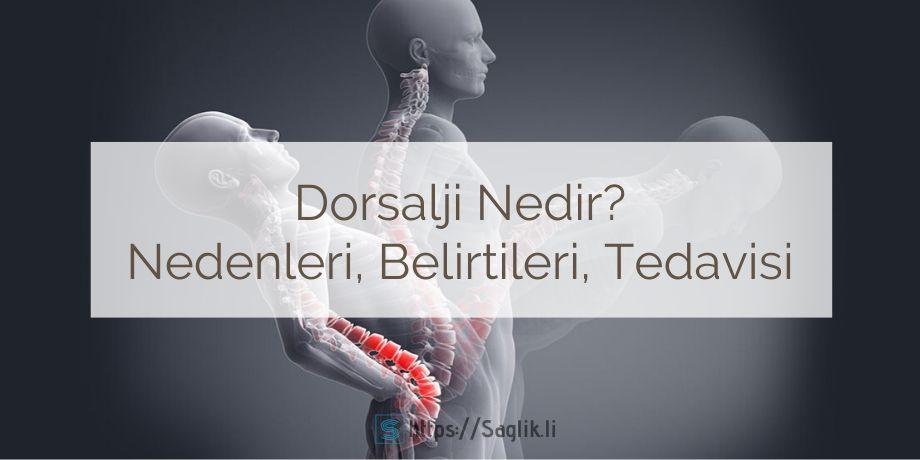 Dorsalji nedir? Dorsalji nedenleri nelerdir? Dorsalji tedavisi nasıl yapılır? Dorsalji hastalığı nedir?