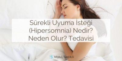 Sürekli uyuma isteği nedir? Hipersomnia nedir? Sürekli uyku isteği neden olur?